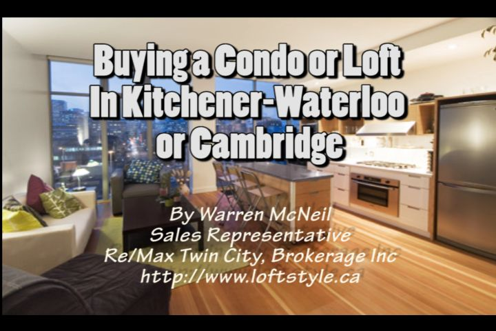 *Video:tips for buying a condo or loft in kitchener-waterloo and cambridge